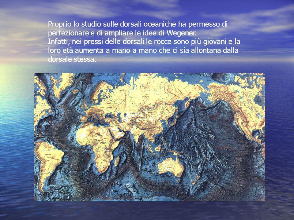 Proprio lo studio sulle dorsali oceaniche ha permesso di perfezionare e di ampliare le idee di Wegener.