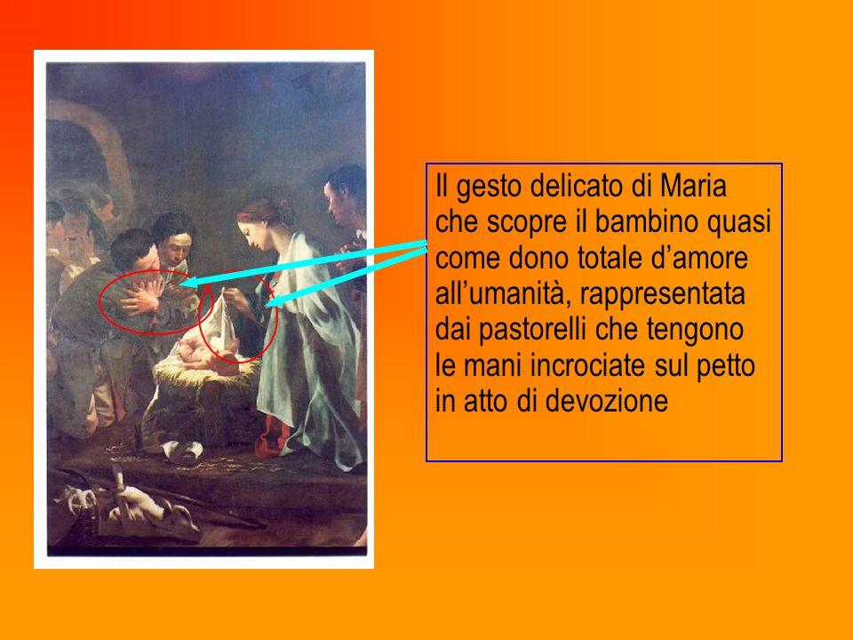 Il gesto delicato di Maria che scopre il bambino quasi come dono totale d'amore all'umanità, rappresentata dai pastorelli che tengono le mani incrociate sul petto in atto di devozione