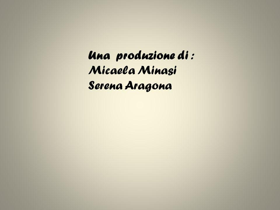 Una produzione di : Micaela Minasi Serena Aragona