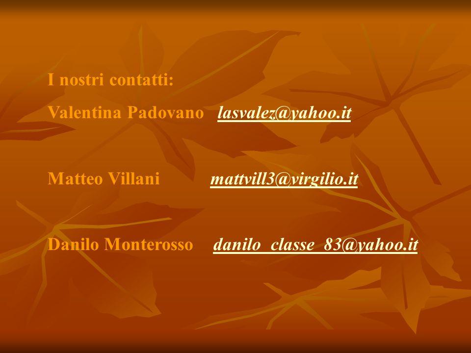 I nostri contatti: Valentina Padovano lasvalez@yahoo.it. Matteo Villani mattvill3@virgilio.it.