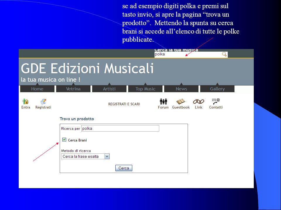 se ad esempio digiti polka e premi sul tasto invio, si apre la pagina trova un prodotto .