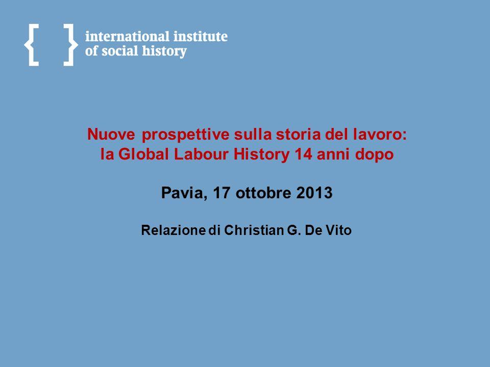 Nuove prospettive sulla storia del lavoro: la Global Labour History 14 anni dopo Pavia, 17 ottobre 2013 Relazione di Christian G.