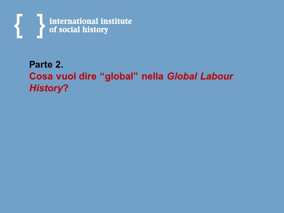 Parte 2. Cosa vuol dire global nella Global Labour History