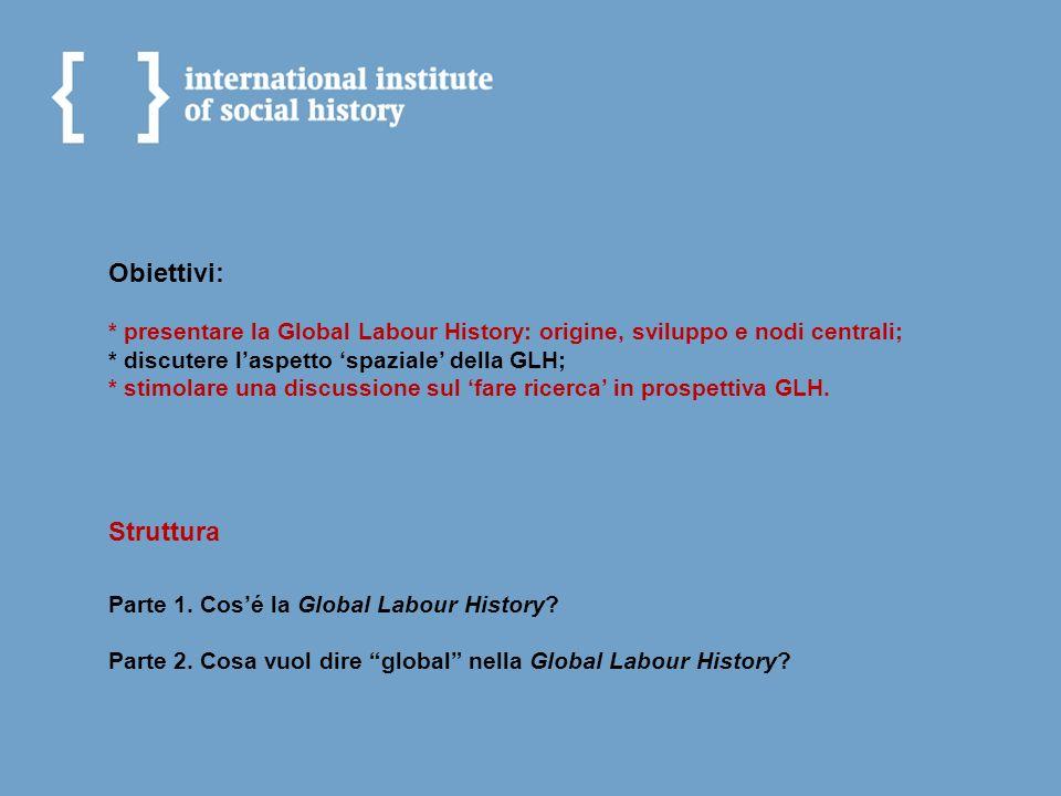 Obiettivi: * presentare la Global Labour History: origine, sviluppo e nodi centrali; * discutere l'aspetto 'spaziale' della GLH; * stimolare una discussione sul 'fare ricerca' in prospettiva GLH.