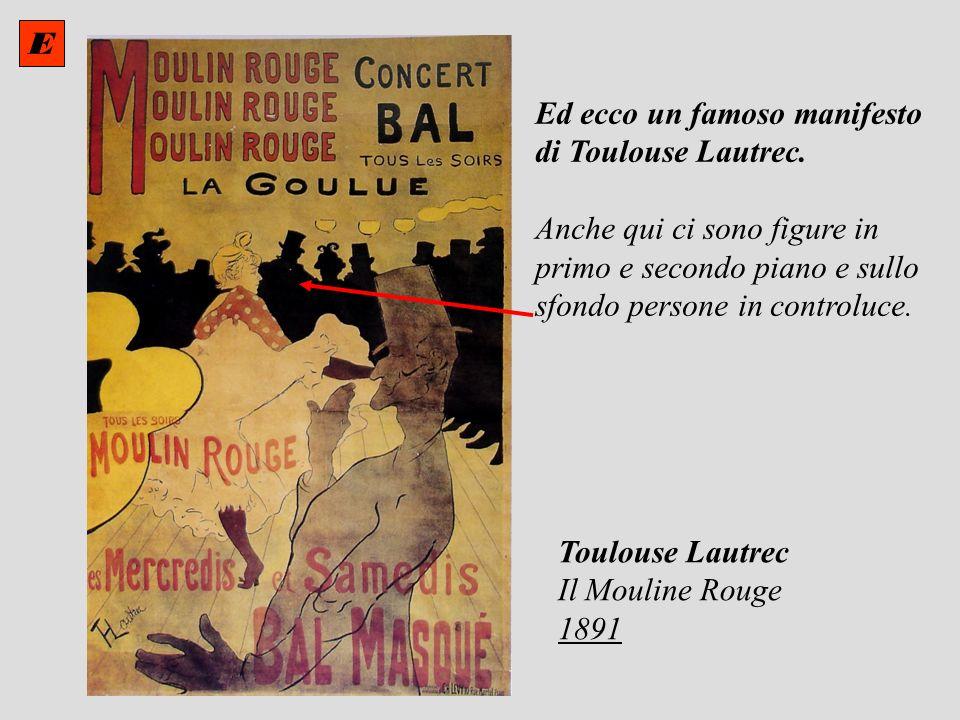 E Ed ecco un famoso manifesto. di Toulouse Lautrec. Anche qui ci sono figure in. primo e secondo piano e sullo.
