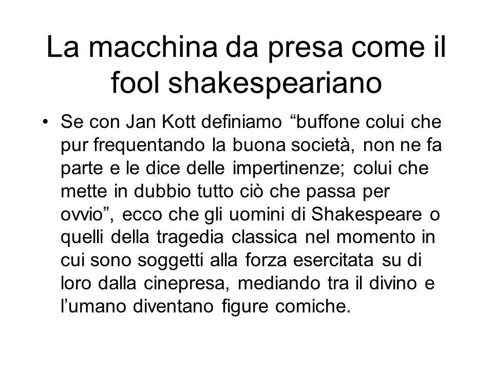 La macchina da presa come il fool shakespeariano