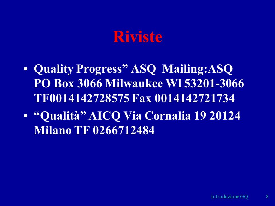 Riviste • Quality Progress ASQ Mailing:ASQ PO Box 3066 Milwaukee Wl 53201-3066 TF0014142728575 Fax 0014142721734.