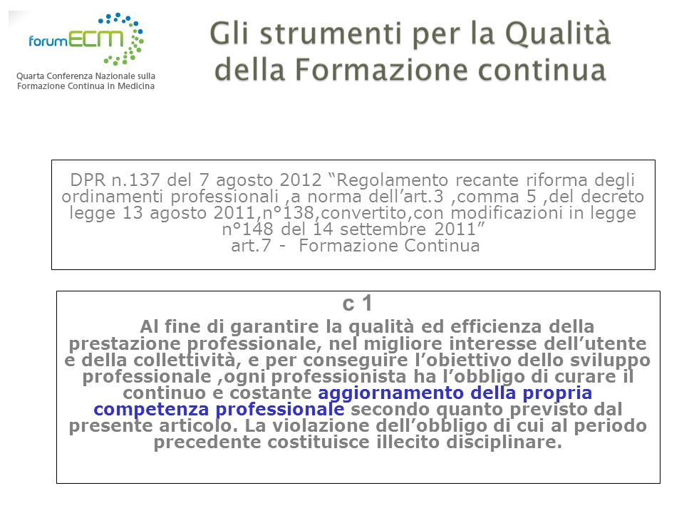 DPR n.137 del 7 agosto 2012 Regolamento recante riforma degli ordinamenti professionali ,a norma dell'art.3 ,comma 5 ,del decreto legge 13 agosto 2011,n°138,convertito,con modificazioni in legge n°148 del 14 settembre 2011 art.7 - Formazione Continua