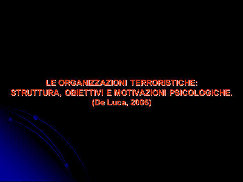LE ORGANIZZAZIONI TERRORISTICHE: STRUTTURA, OBIETTIVI E MOTIVAZIONI PSICOLOGICHE. (De Luca, 2006)