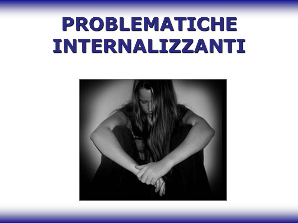 PROBLEMATICHE INTERNALIZZANTI