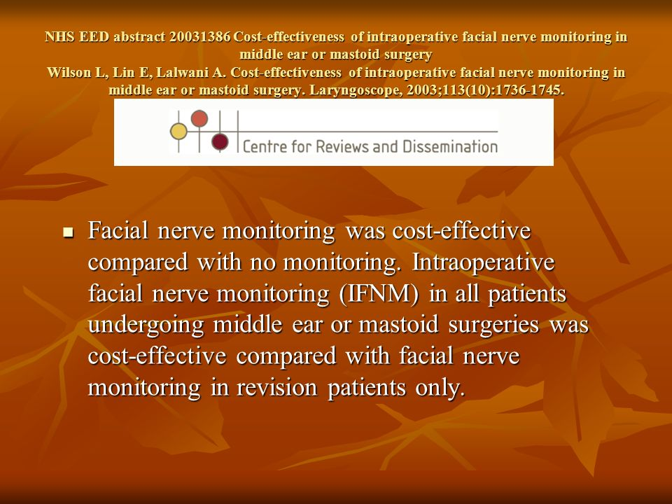 NHS EED abstract 20031386 Cost-effectiveness of intraoperative facial nerve monitoring in middle ear or mastoid surgery Wilson L, Lin E, Lalwani A. Cost-effectiveness of intraoperative facial nerve monitoring in middle ear or mastoid surgery. Laryngoscope, 2003;113(10):1736-1745.