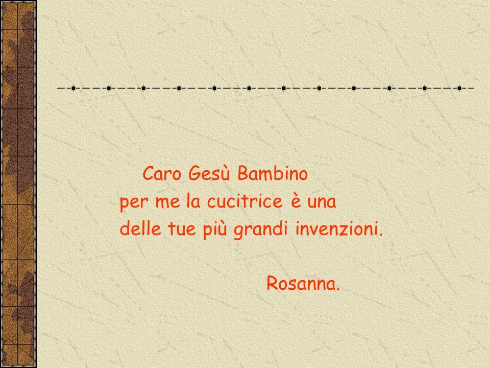 Caro Gesù Bambino per me la cucitrice è una delle tue più grandi invenzioni. Rosanna.