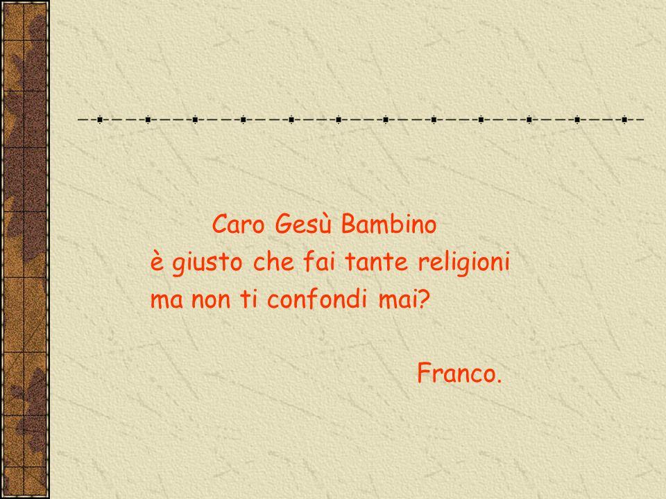 Caro Gesù Bambino è giusto che fai tante religioni ma non ti confondi mai Franco.
