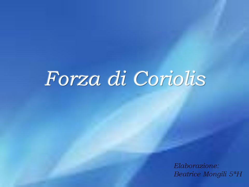 Forza di Coriolis Elaborazione: Beatrice Mongili 5ªH