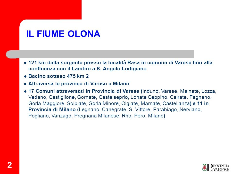 IL FIUME OLONA121 km dalla sorgente presso la località Rasa in comune di Varese fino alla confluenza con il Lambro a S. Angelo Lodigiano.