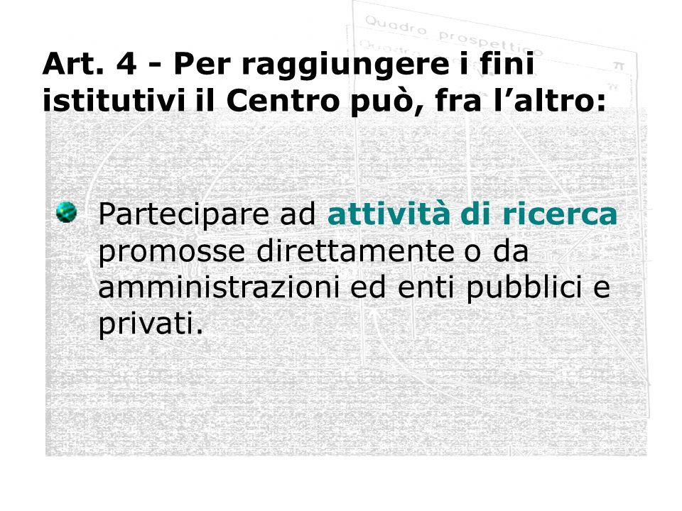 Art. 4 - Per raggiungere i fini istitutivi il Centro può, fra l'altro: