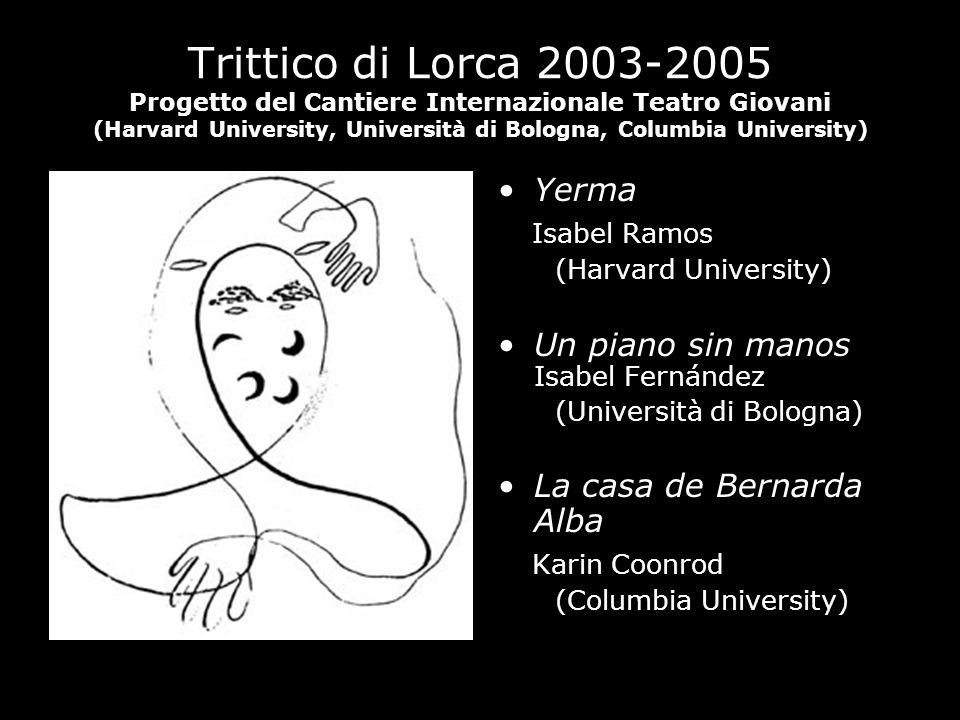 Trittico di Lorca 2003-2005 Progetto del Cantiere Internazionale Teatro Giovani (Harvard University, Università di Bologna, Columbia University)