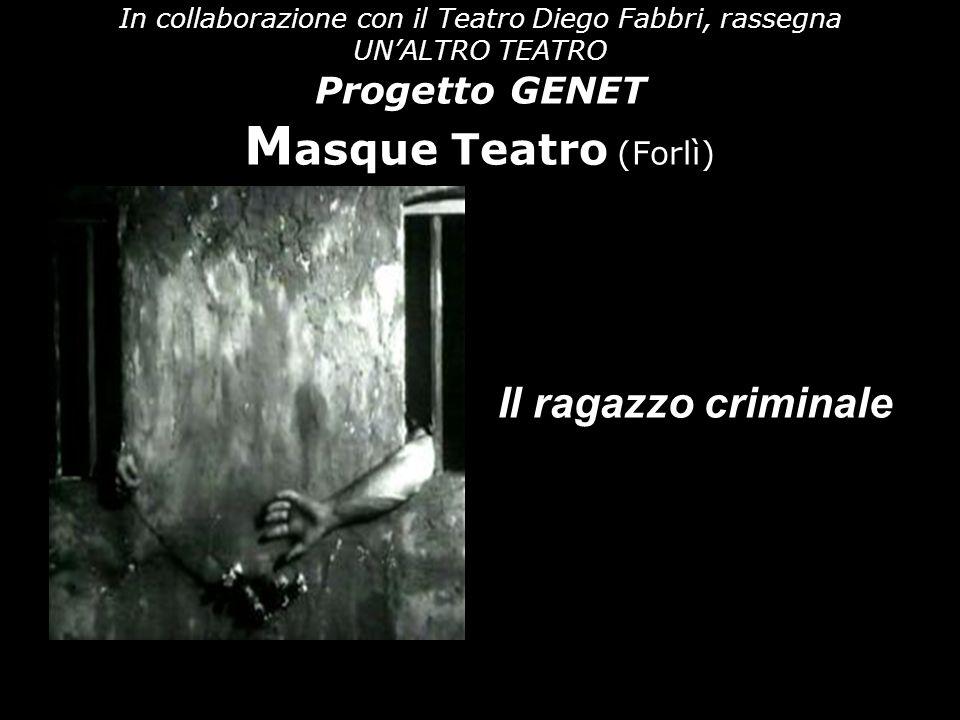 In collaborazione con il Teatro Diego Fabbri, rassegna UN'ALTRO TEATRO Progetto GENET Masque Teatro (Forlì)