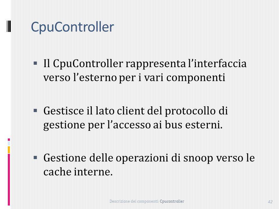 CpuController Il CpuController rappresenta l'interfaccia verso l'esterno per i vari componenti.