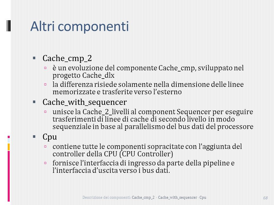 Altri componenti Cache_cmp_2 Cache_with_sequencer Cpu