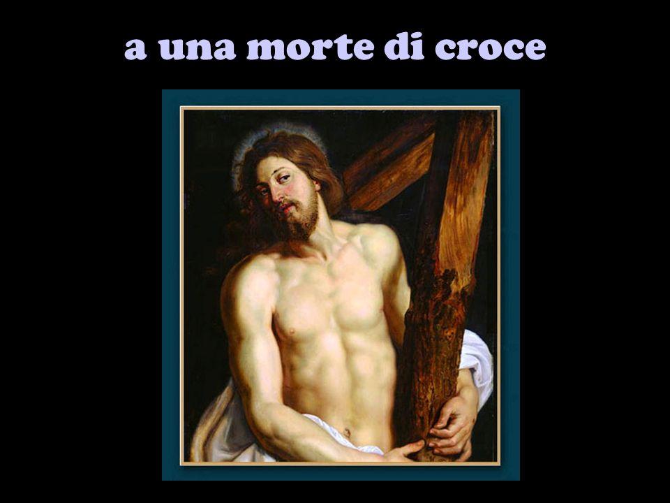 a una morte di croce
