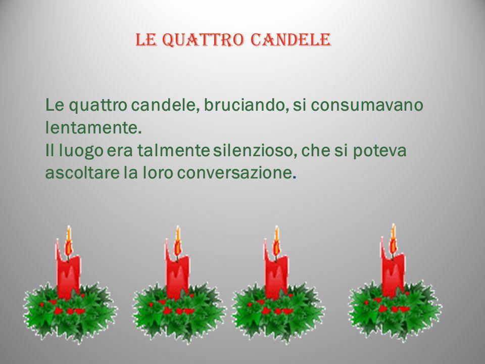 LE QUATTRO CANDELELe quattro candele, bruciando, si consumavano lentamente.