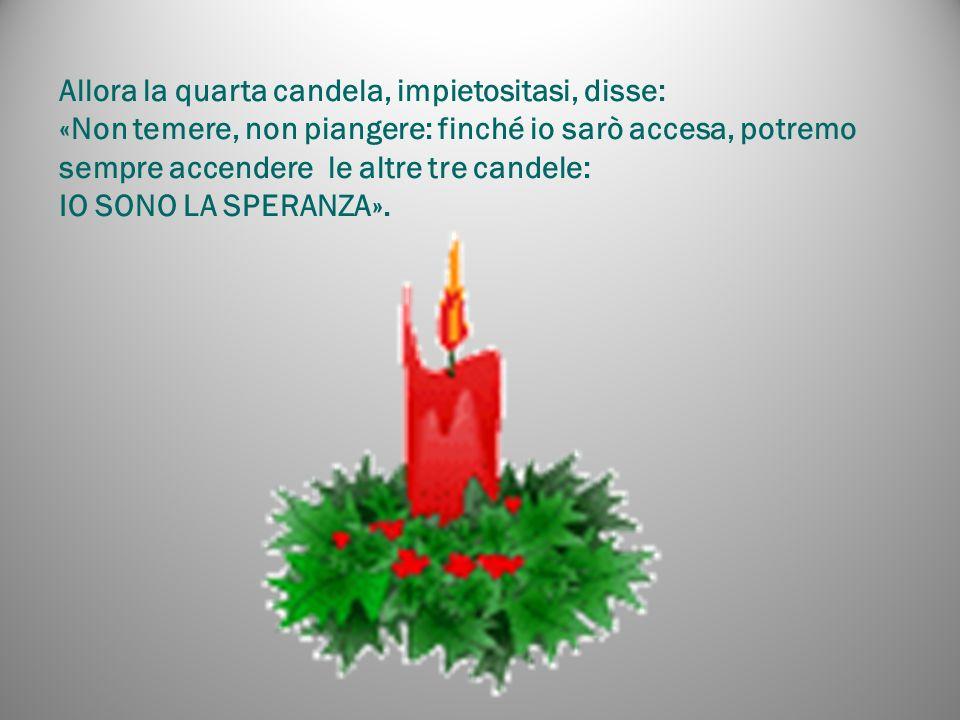 Allora la quarta candela, impietositasi, disse: