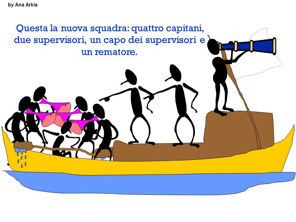 by Ana Arkia Questa la nuova squadra: quattro capitani, due supervisori, un capo dei supervisori e un rematore.
