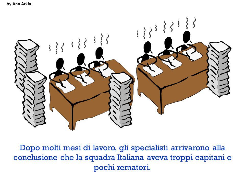 by Ana Arkia Dopo molti mesi di lavoro, gli specialisti arrivarono alla conclusione che la squadra Italiana aveva troppi capitani e pochi rematori.