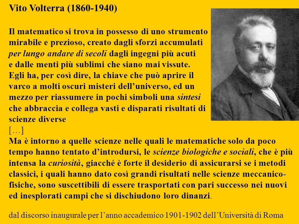 Vito Volterra (1860-1940) Il matematico si trova in possesso di uno strumento. mirabile e prezioso, creato dagli sforzi accumulati.