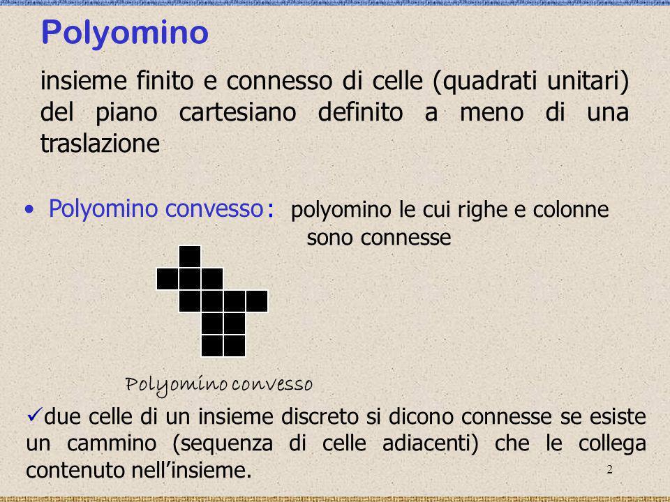 Polyomino insieme finito e connesso di celle (quadrati unitari) del piano cartesiano definito a meno di una traslazione.