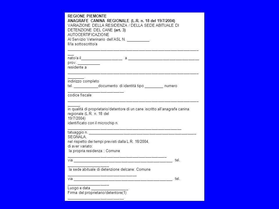 REGIONE PIEMONTEANAGRAFE CANINA REGIONALE (L.R. n. 18 del 19/7/2004) VARIAZIONE DELLA RESIDENZA / DELLA SEDE ABITUALE DI.