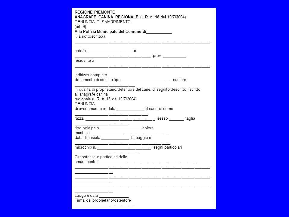 REGIONE PIEMONTEANAGRAFE CANINA REGIONALE (L.R. n. 18 del 19/7/2004) DENUNCIA DI SMARRIMENTO. (art. 9)