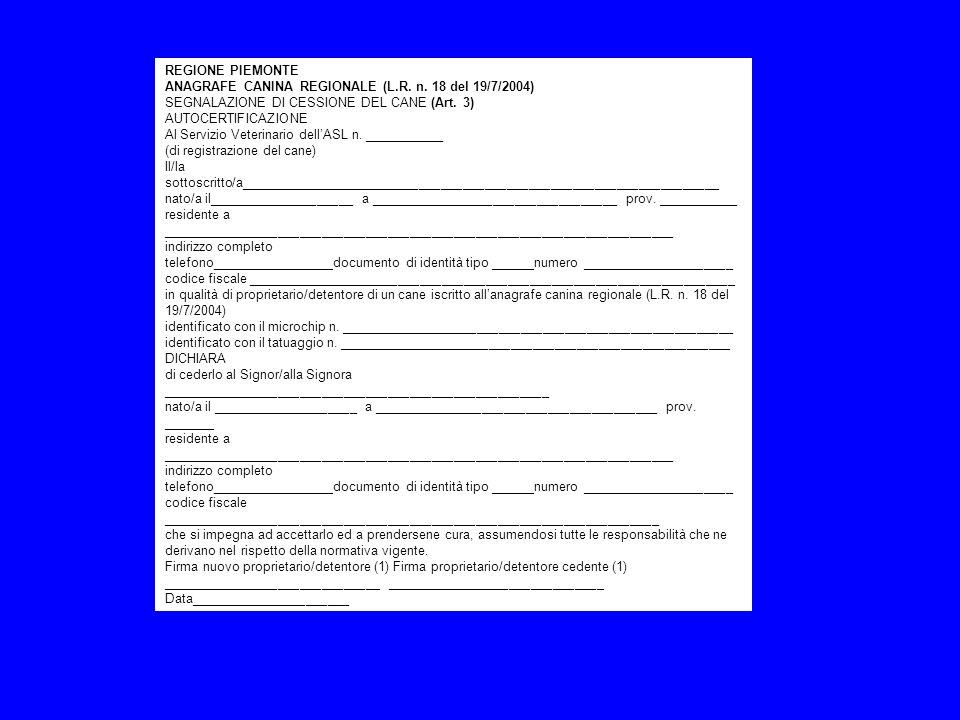 REGIONE PIEMONTE ANAGRAFE CANINA REGIONALE (L.R. n. 18 del 19/7/2004) SEGNALAZIONE DI CESSIONE DEL CANE (Art. 3)