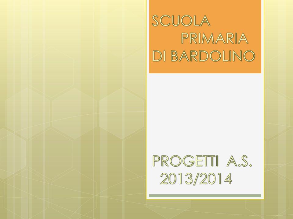 SCUOLA PRIMARIA DI BARDOLINO PROGETTI A.S. 2013/2014