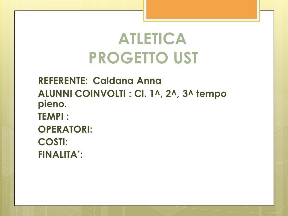 ATLETICA PROGETTO UST REFERENTE: Caldana Anna ALUNNI COINVOLTI : Cl.