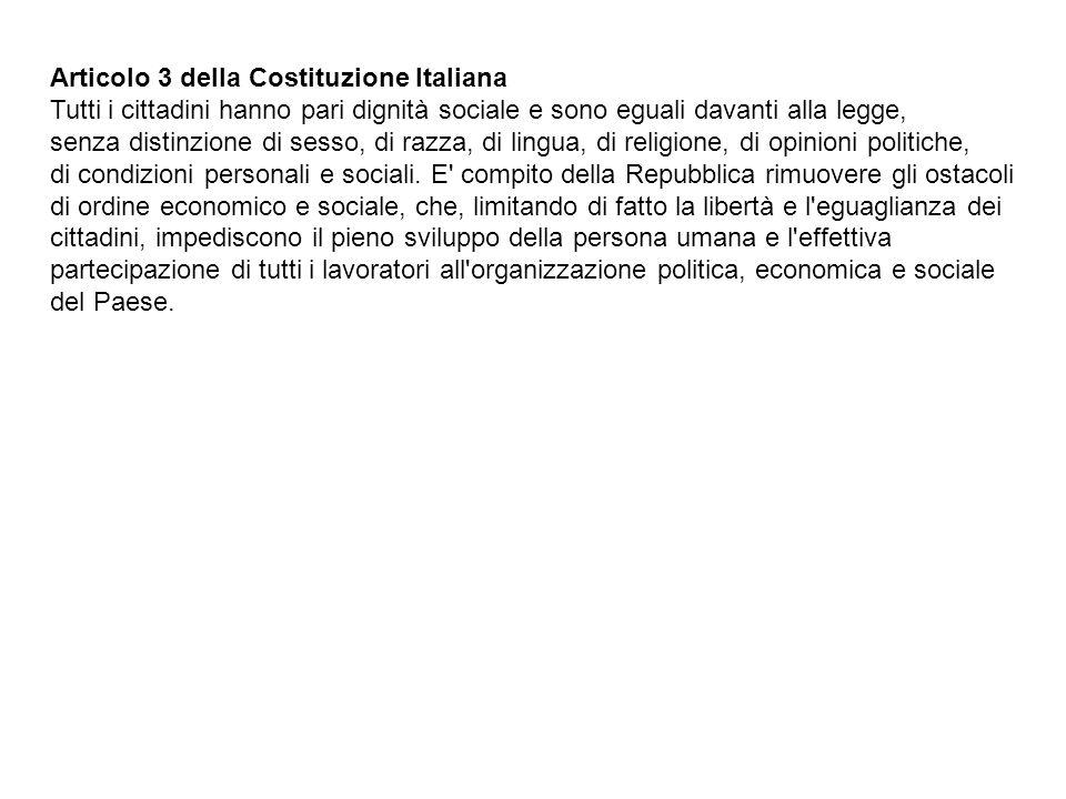 Articolo 3 della Costituzione Italiana Tutti i cittadini hanno pari dignità sociale e sono eguali davanti alla legge,