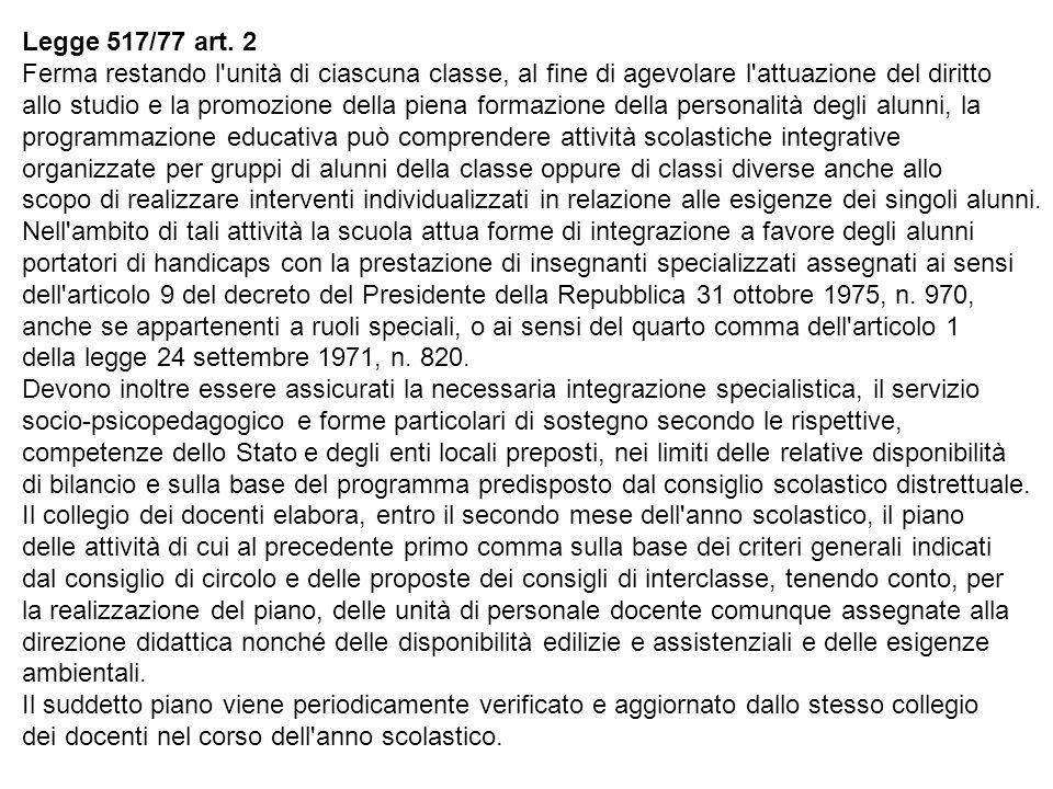 Legge 517/77 art. 2 Ferma restando l unità di ciascuna classe, al fine di agevolare l attuazione del diritto