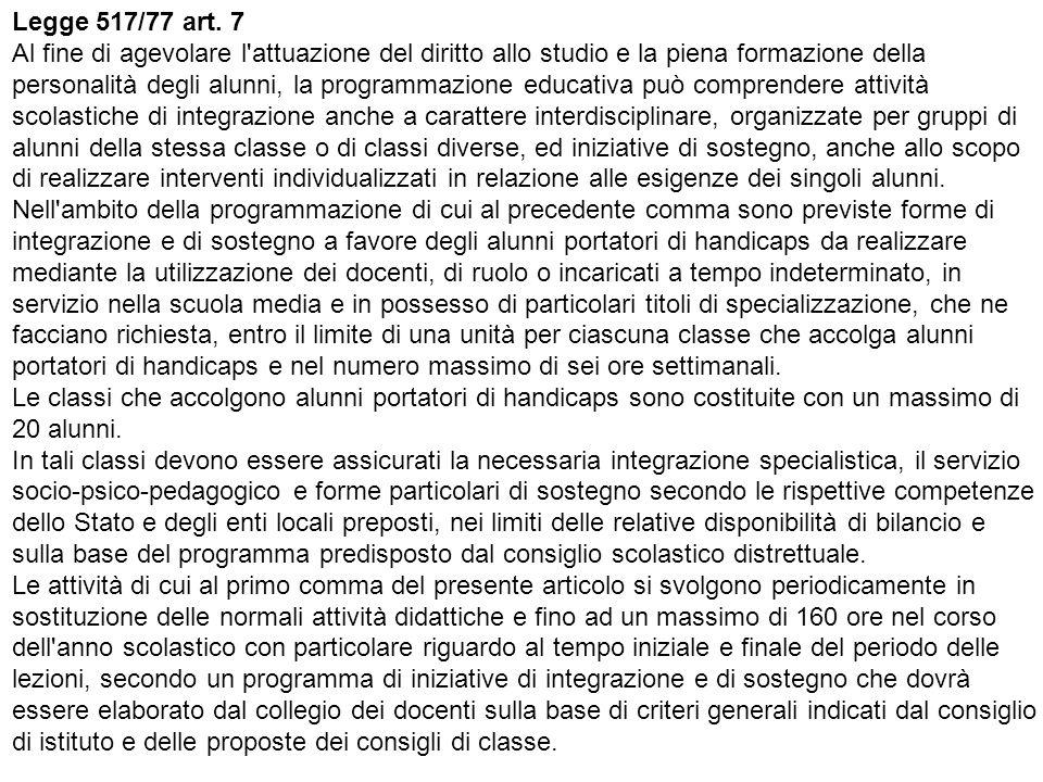 Legge 517/77 art. 7 Al fine di agevolare l attuazione del diritto allo studio e la piena formazione della