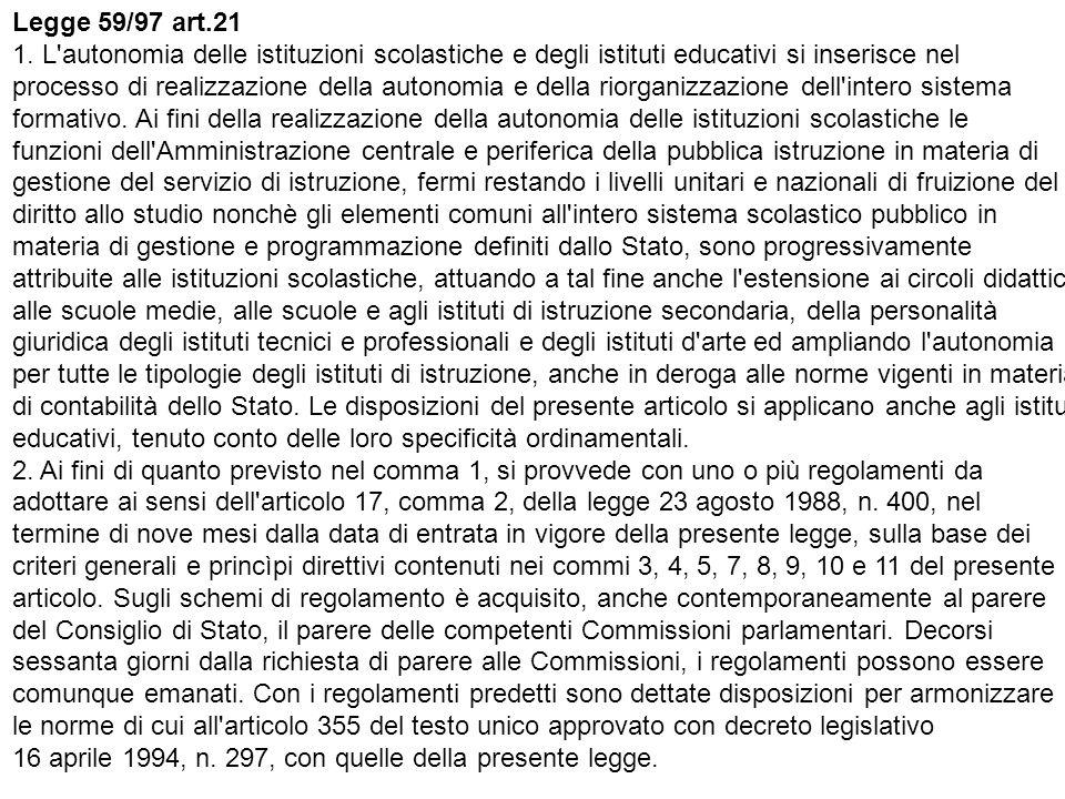 Legge 59/97 art.21 1. L autonomia delle istituzioni scolastiche e degli istituti educativi si inserisce nel