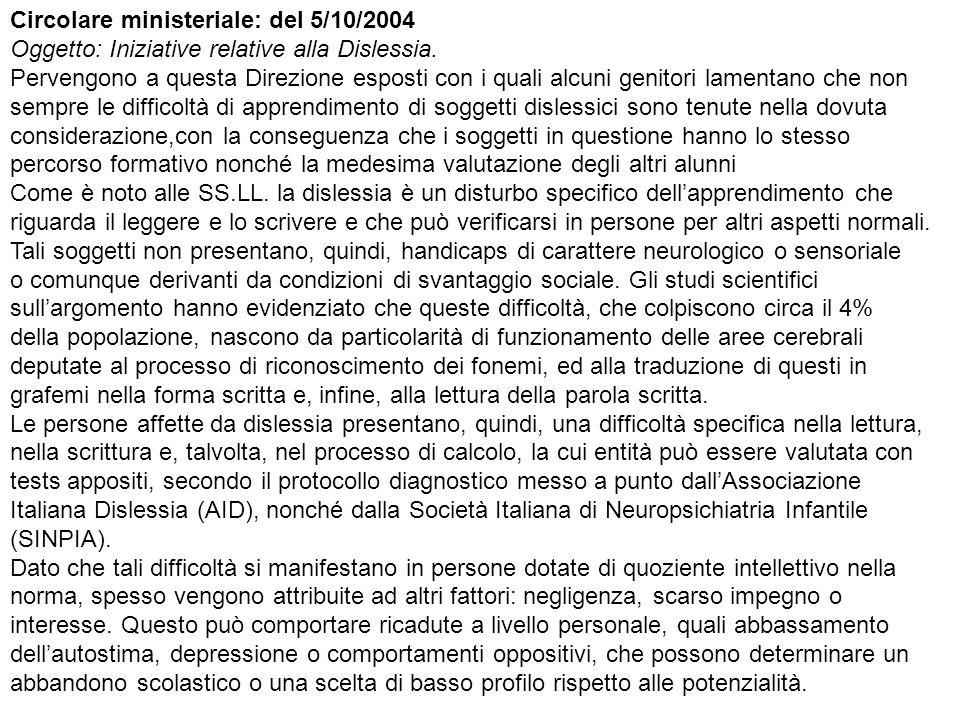 Circolare ministeriale: del 5/10/2004 Oggetto: Iniziative relative alla Dislessia. Pervengono a questa Direzione esposti con i quali alcuni genitori lamentano che non