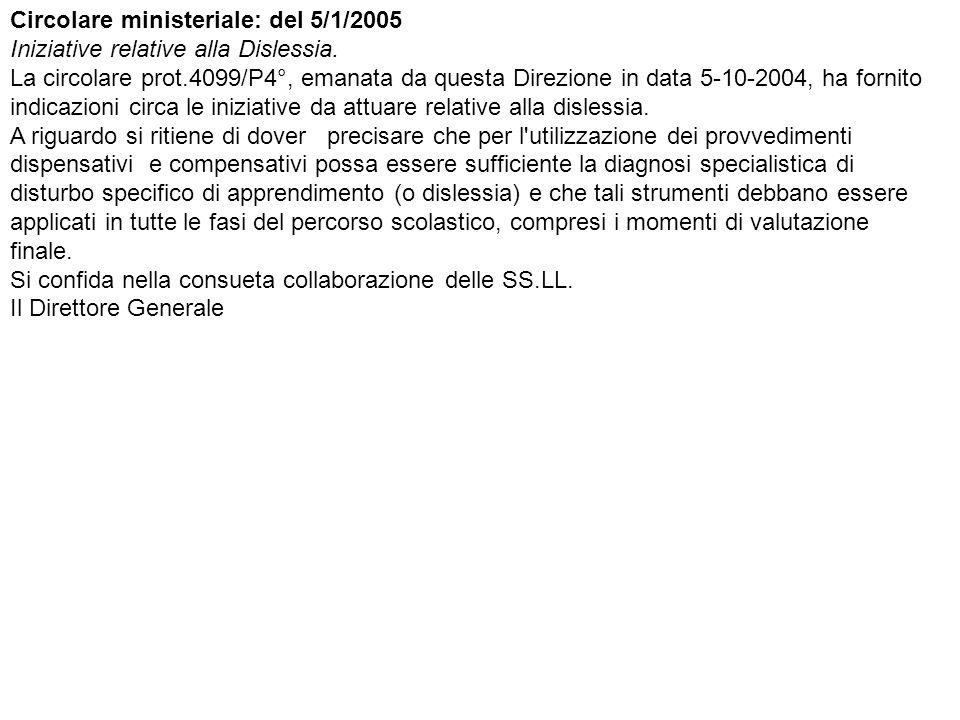 Circolare ministeriale: del 5/1/2005 Iniziative relative alla Dislessia. La circolare prot.4099/P4°, emanata da questa Direzione in data 5-10-2004, ha fornito