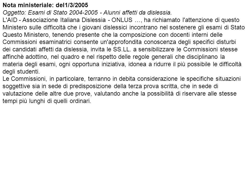 Nota ministeriale: del1/3/2005 Oggetto: Esami di Stato 2004-2005 - Alunni affetti da dislessia. L AID - Associazione Italiana Dislessia - ONLUS …, ha richiamato l attenzione di questo