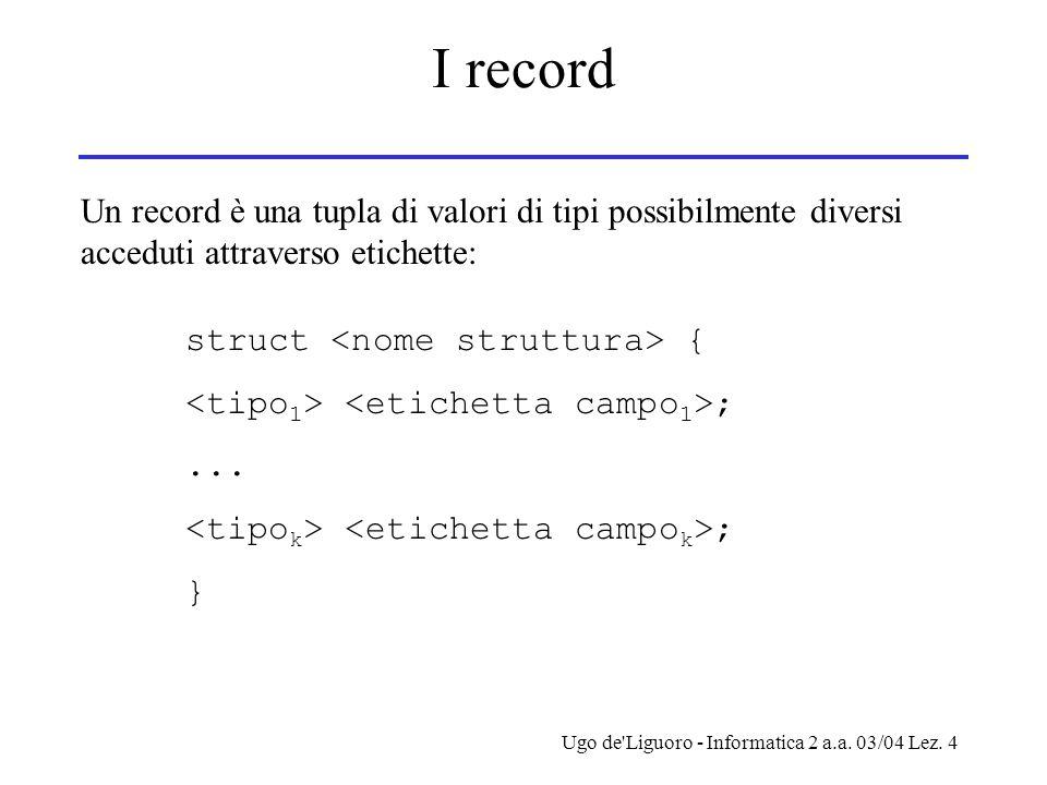 I record Un record è una tupla di valori di tipi possibilmente diversi acceduti attraverso etichette: