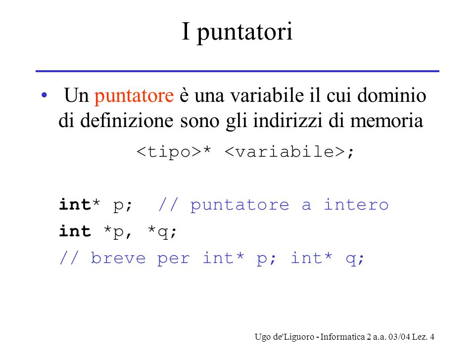 <tipo>* <variabile>;