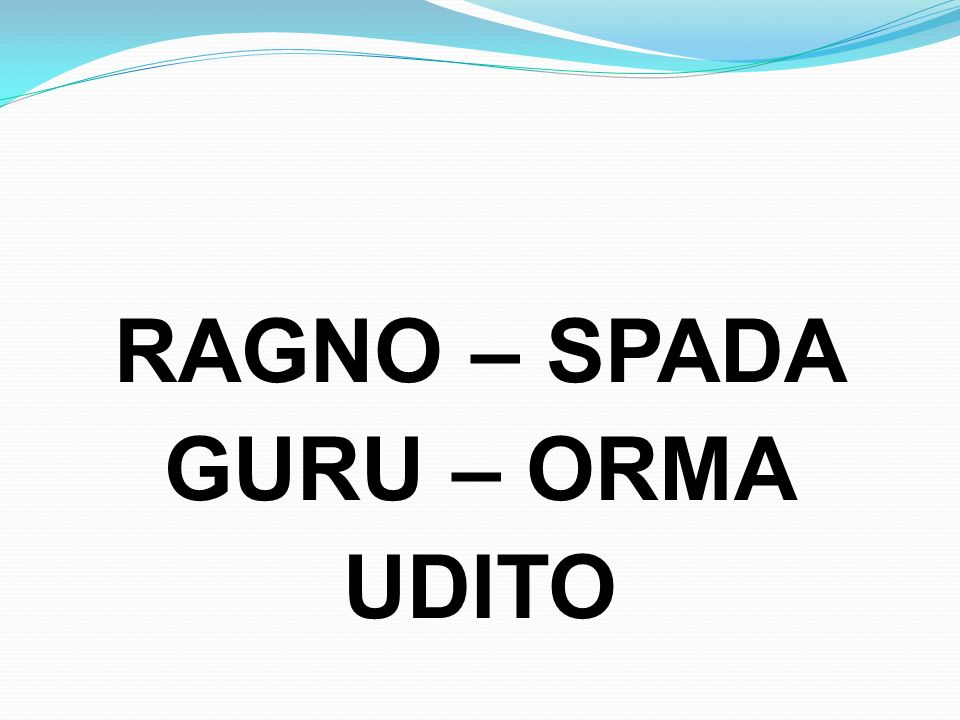 RAGNO – SPADA GURU – ORMA UDITO