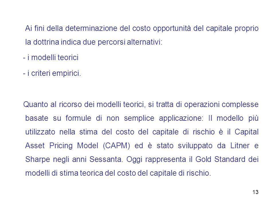 Ai fini della determinazione del costo opportunità del capitale proprio la dottrina indica due percorsi alternativi: