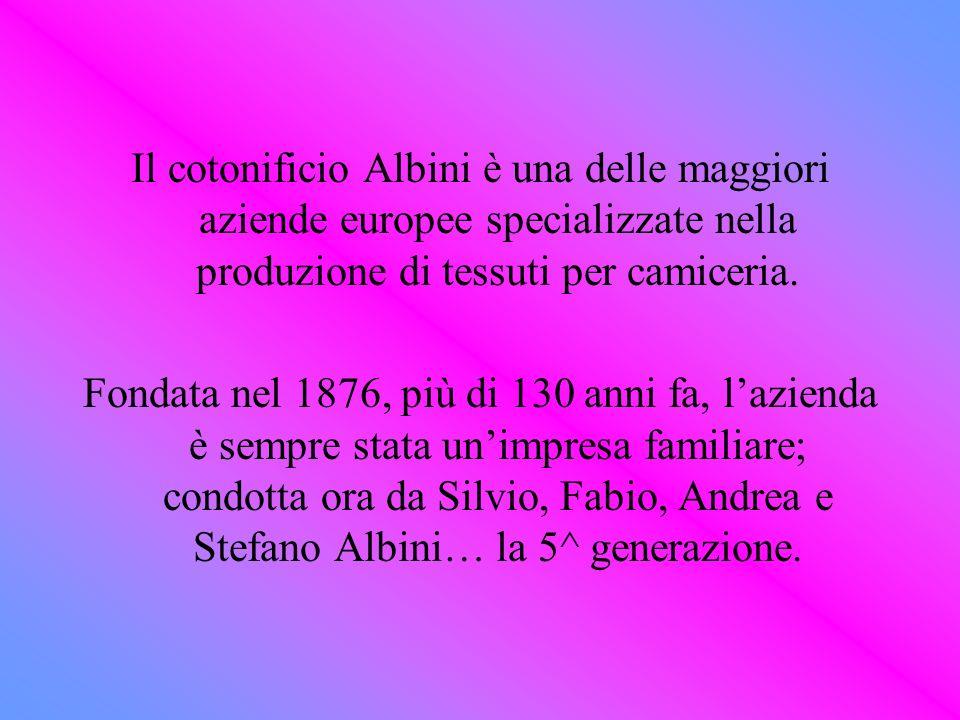 Il cotonificio Albini è una delle maggiori aziende europee specializzate nella produzione di tessuti per camiceria.