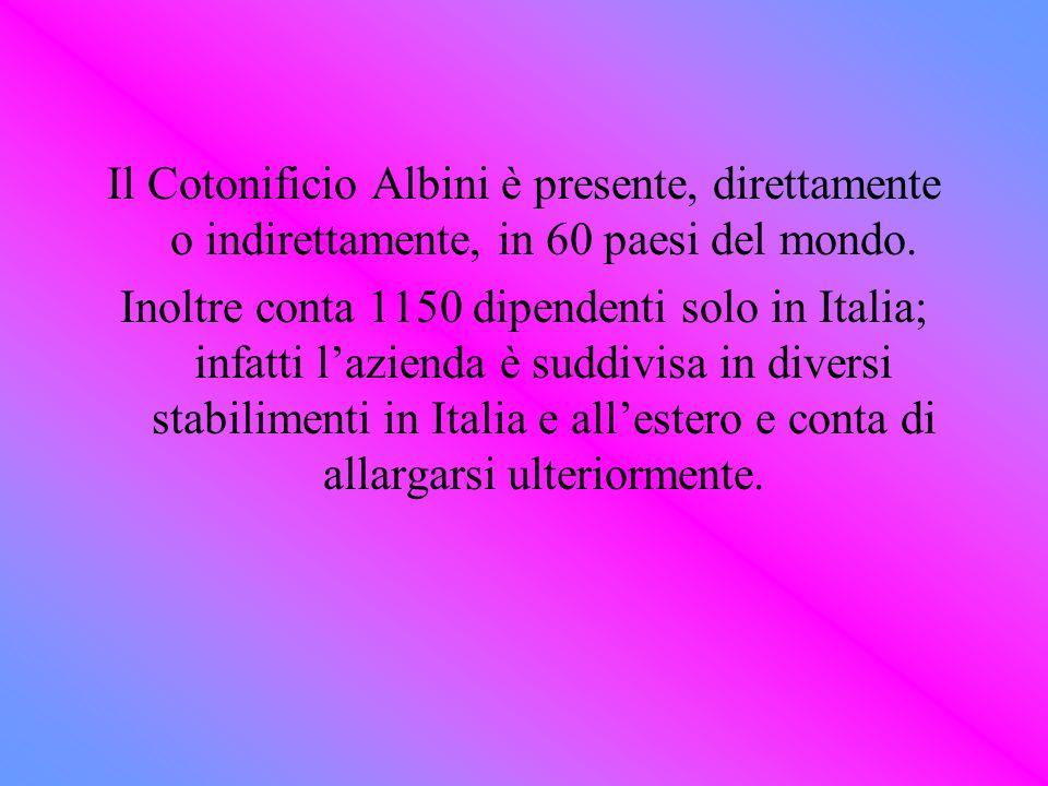 Il Cotonificio Albini è presente, direttamente o indirettamente, in 60 paesi del mondo.