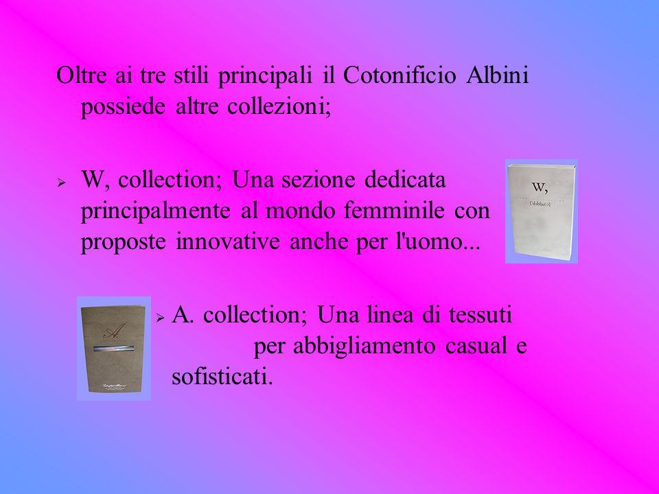 Oltre ai tre stili principali il Cotonificio Albini possiede altre collezioni;